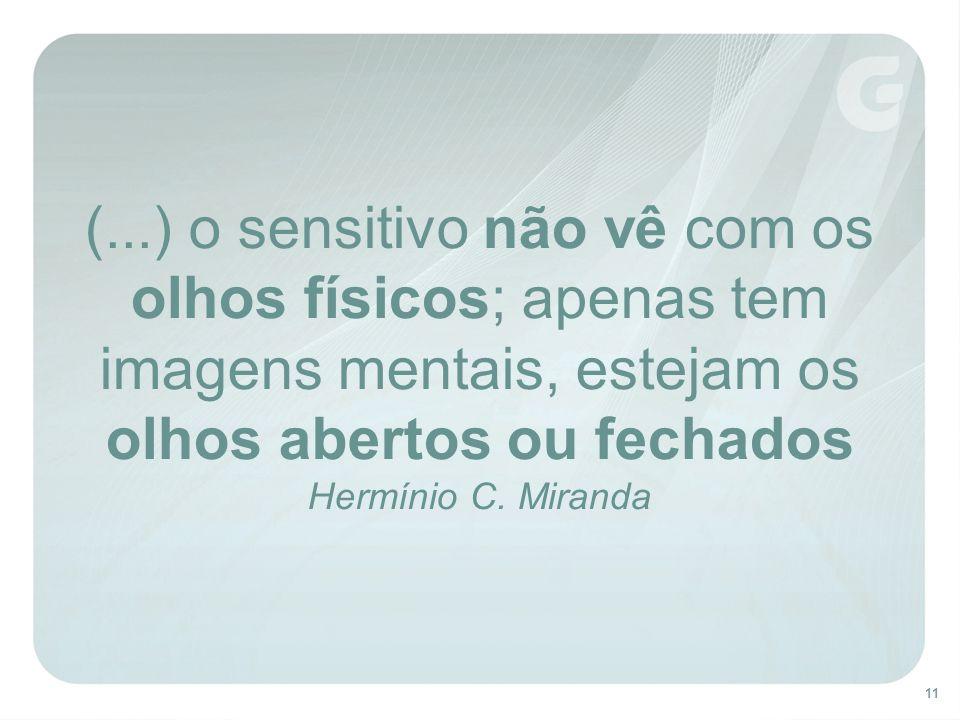 (...) o sensitivo não vê com os olhos físicos; apenas tem imagens mentais, estejam os olhos abertos ou fechados