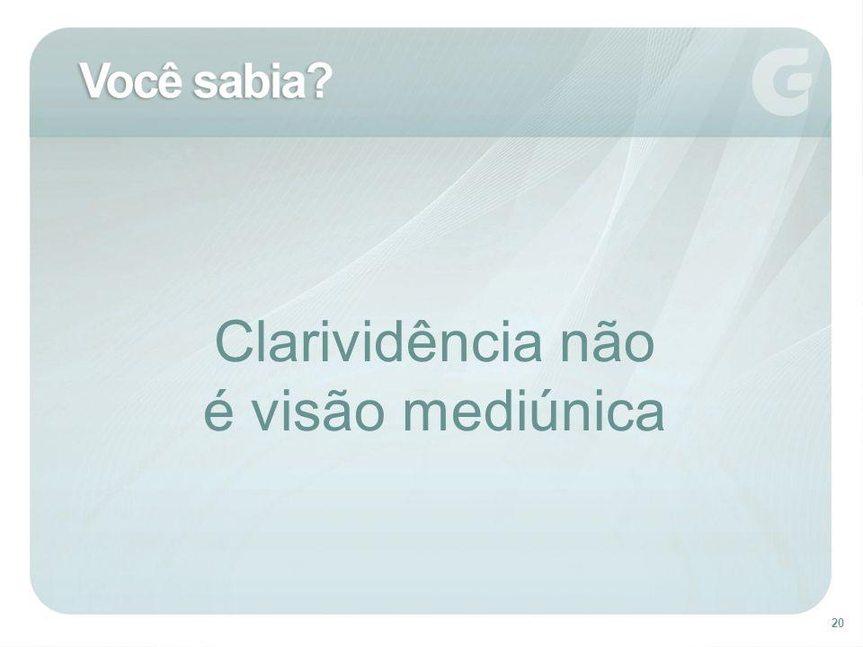 Clarividência não é visão mediúnica Clarividência e visão mediúnica