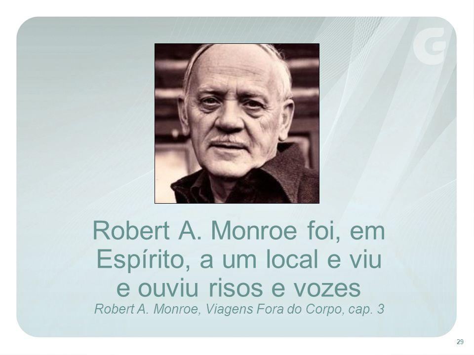Robert A. Monroe foi, em Espírito, a um local e viu