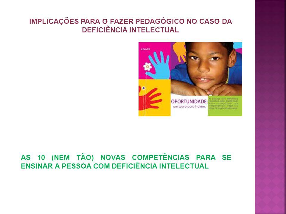 IMPLICAÇÕES PARA O FAZER PEDAGÓGICO NO CASO DA DEFICIÊNCIA INTELECTUAL