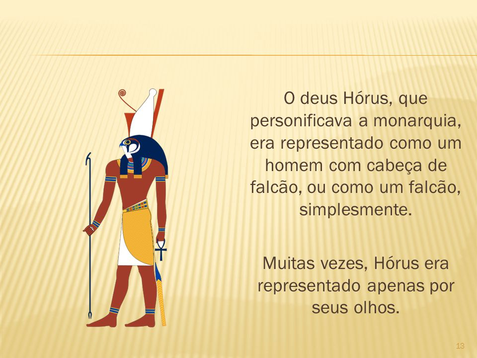 O deus Hórus, que personificava a monarquia, era representado como um homem com cabeça de falcão, ou como um falcão, simplesmente.