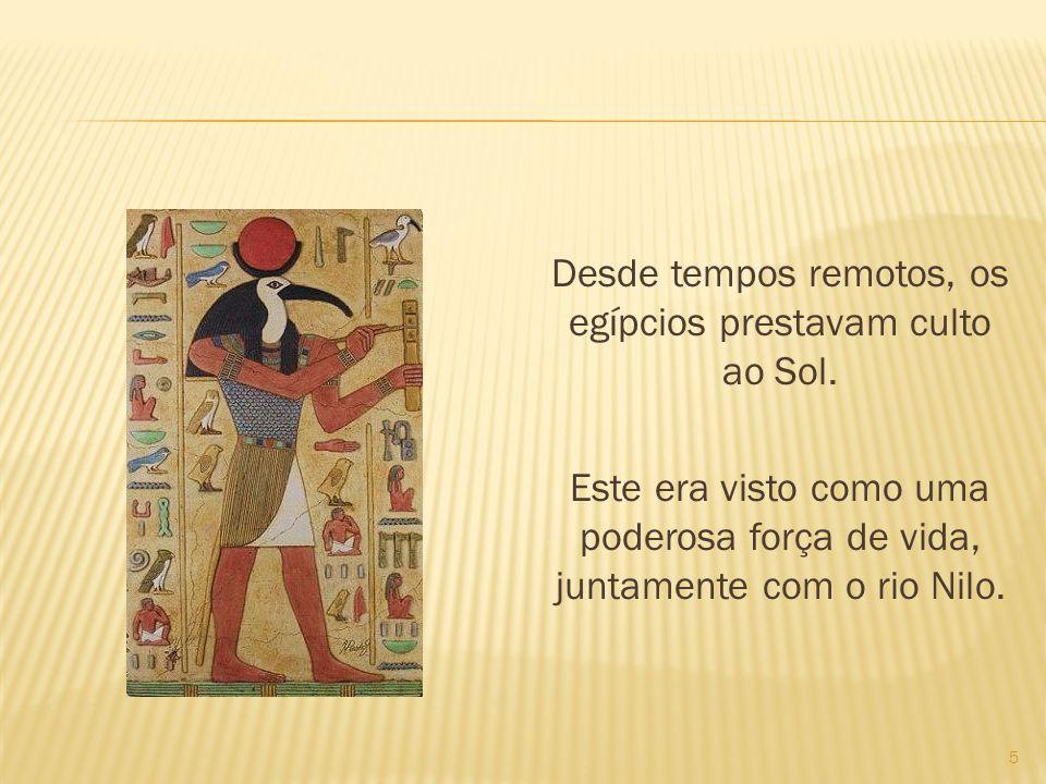 Desde tempos remotos, os egípcios prestavam culto ao Sol