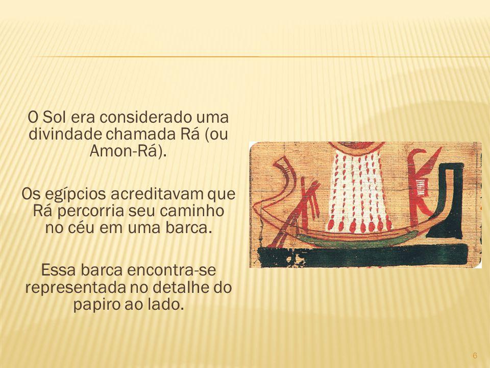 O Sol era considerado uma divindade chamada Rá (ou Amon-Rá)