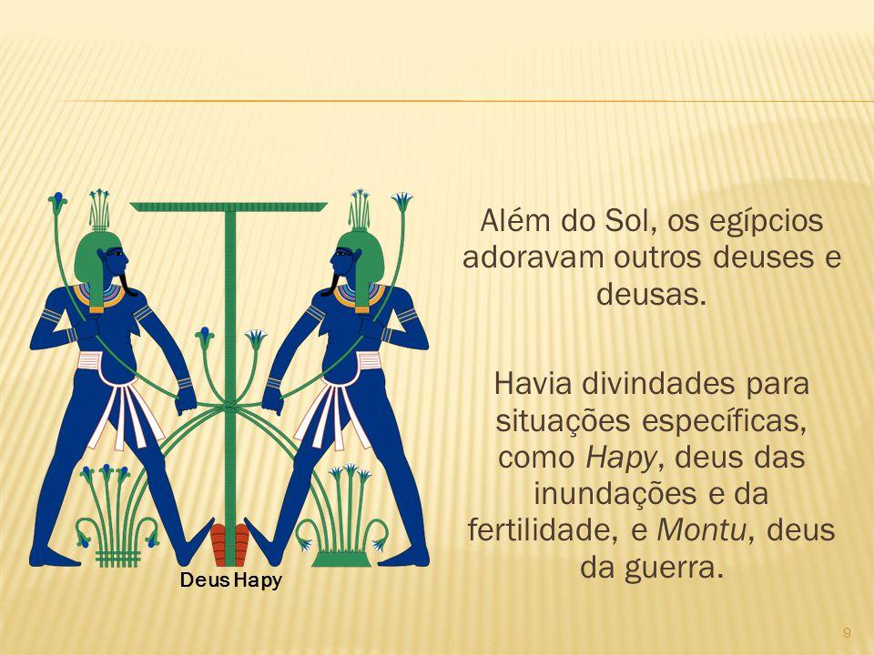 Além do Sol, os egípcios adoravam outros deuses e deusas