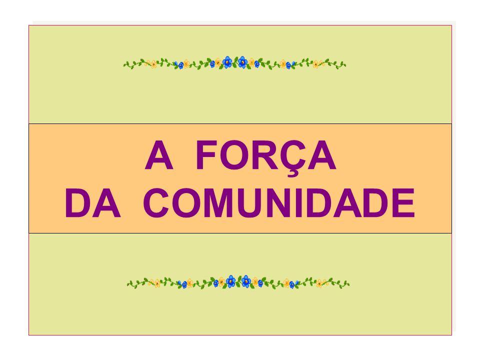 A FORÇA DA COMUNIDADE