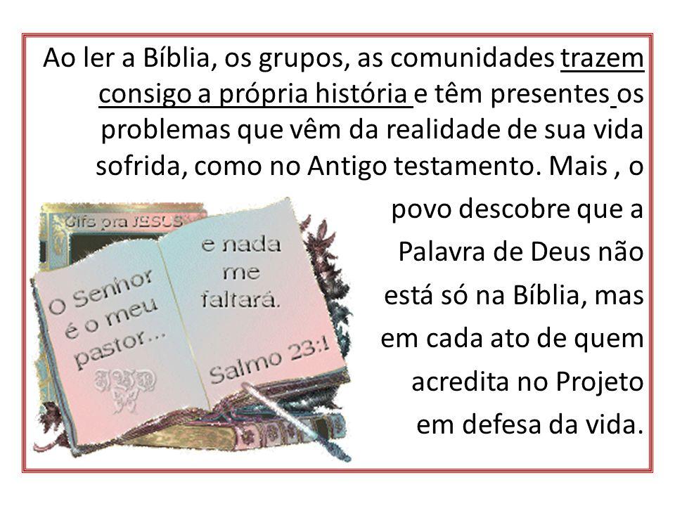 Ao ler a Bíblia, os grupos, as comunidades trazem consigo a própria história e têm presentes os problemas que vêm da realidade de sua vida sofrida, como no Antigo testamento.