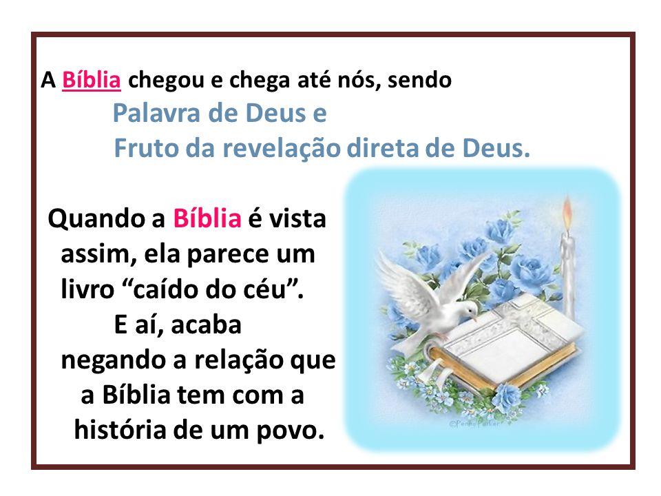 Fruto da revelação direta de Deus. Quando a Bíblia é vista