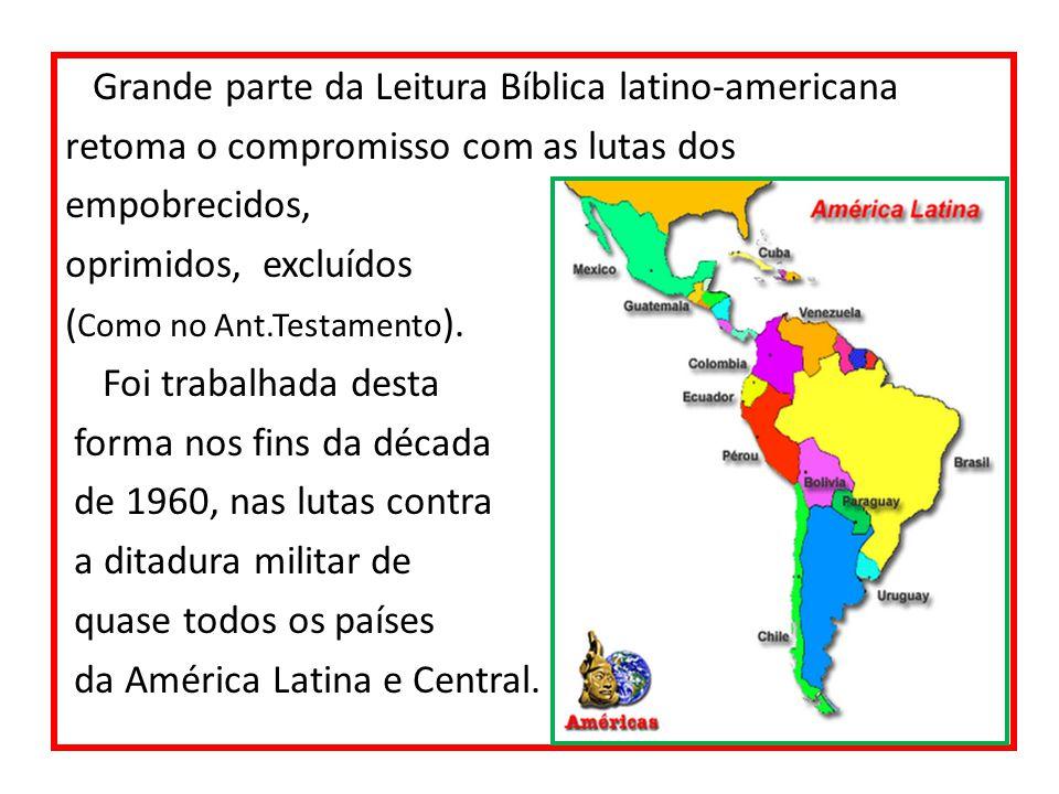 Grande parte da Leitura Bíblica latino-americana retoma o compromisso com as lutas dos empobrecidos, oprimidos, excluídos (Como no Ant.Testamento).