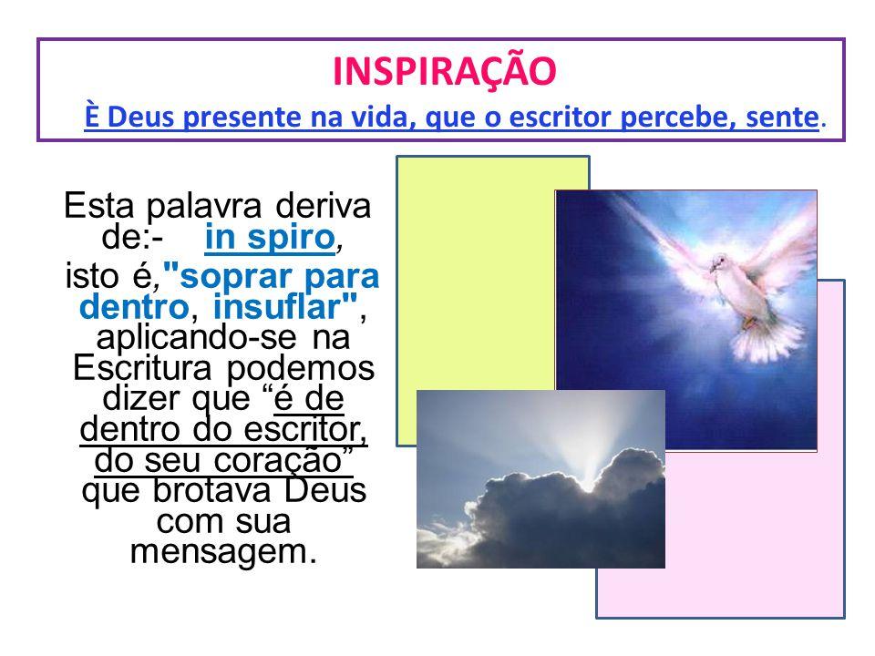 INSPIRAÇÃO È Deus presente na vida, que o escritor percebe, sente.