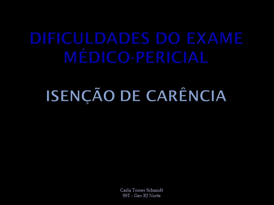 Dificuldades do exame médico-pericial Isenção de Carência