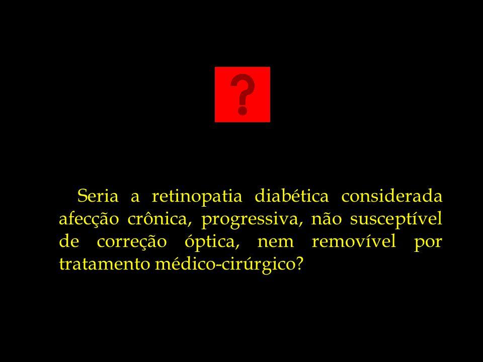 Seria a retinopatia diabética considerada afecção crônica, progressiva, não susceptível de correção óptica, nem removível por tratamento médico-cirúrgico