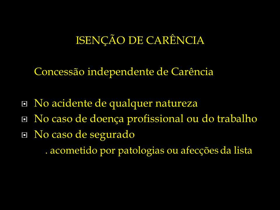 ISENÇÃO DE CARÊNCIA Concessão independente de Carência. No acidente de qualquer natureza. No caso de doença profissional ou do trabalho.