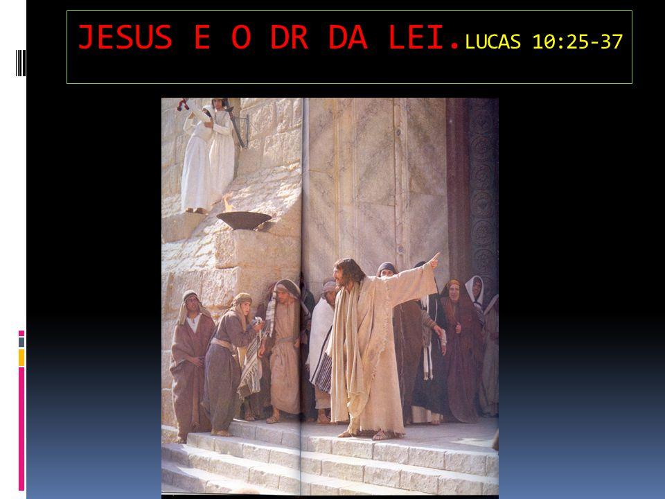 JESUS E O DR DA LEI.LUCAS 10:25-37