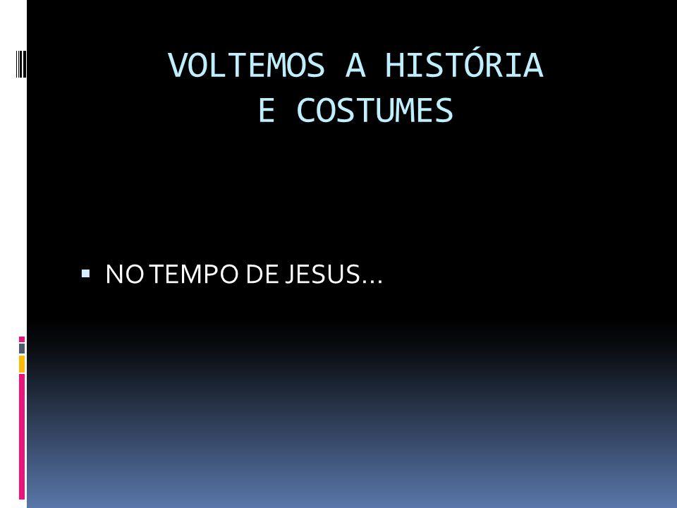 VOLTEMOS A HISTÓRIA E COSTUMES