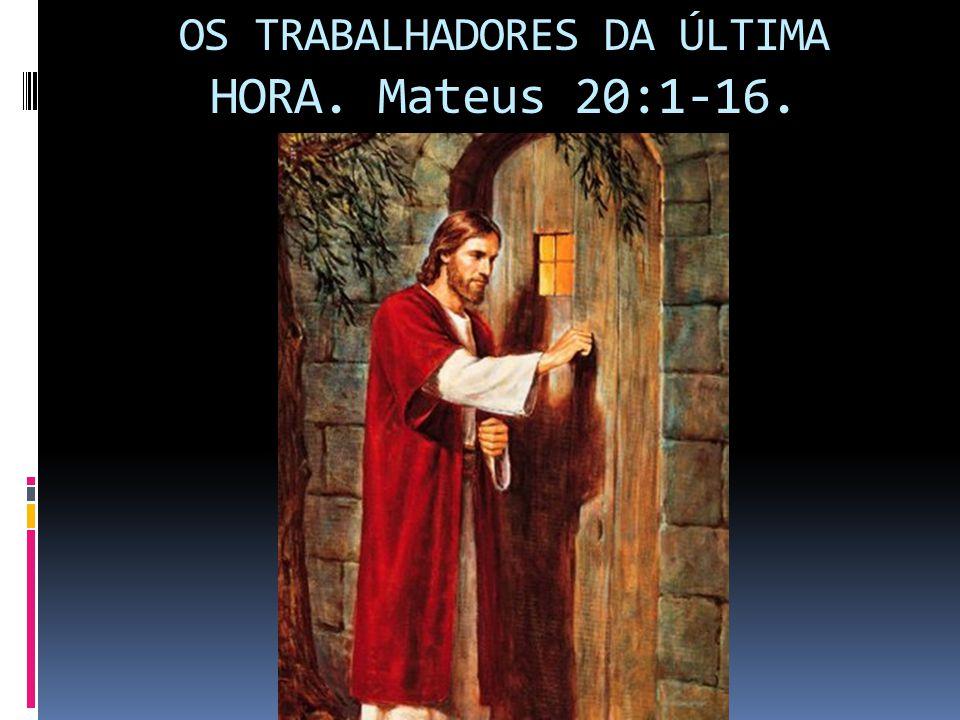 OS TRABALHADORES DA ÚLTIMA HORA. Mateus 20:1-16.