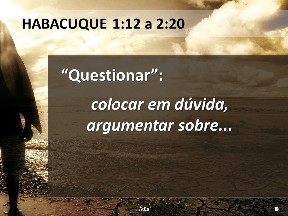 Questionar : colocar em dúvida, argumentar sobre...