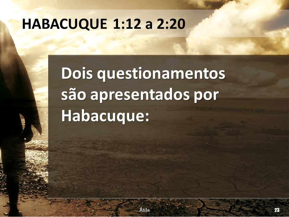 Dois questionamentos são apresentados por Habacuque: