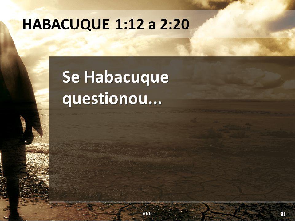 Se Habacuque questionou...