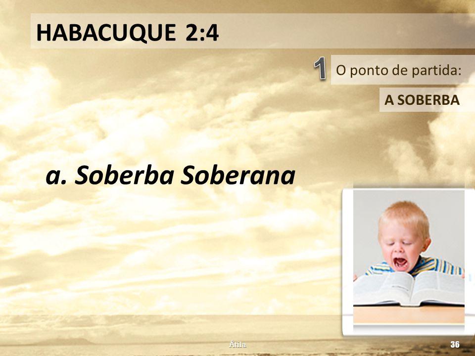 1 a. Soberba Soberana HABACUQUE 2:4 O ponto de partida: A SOBERBA