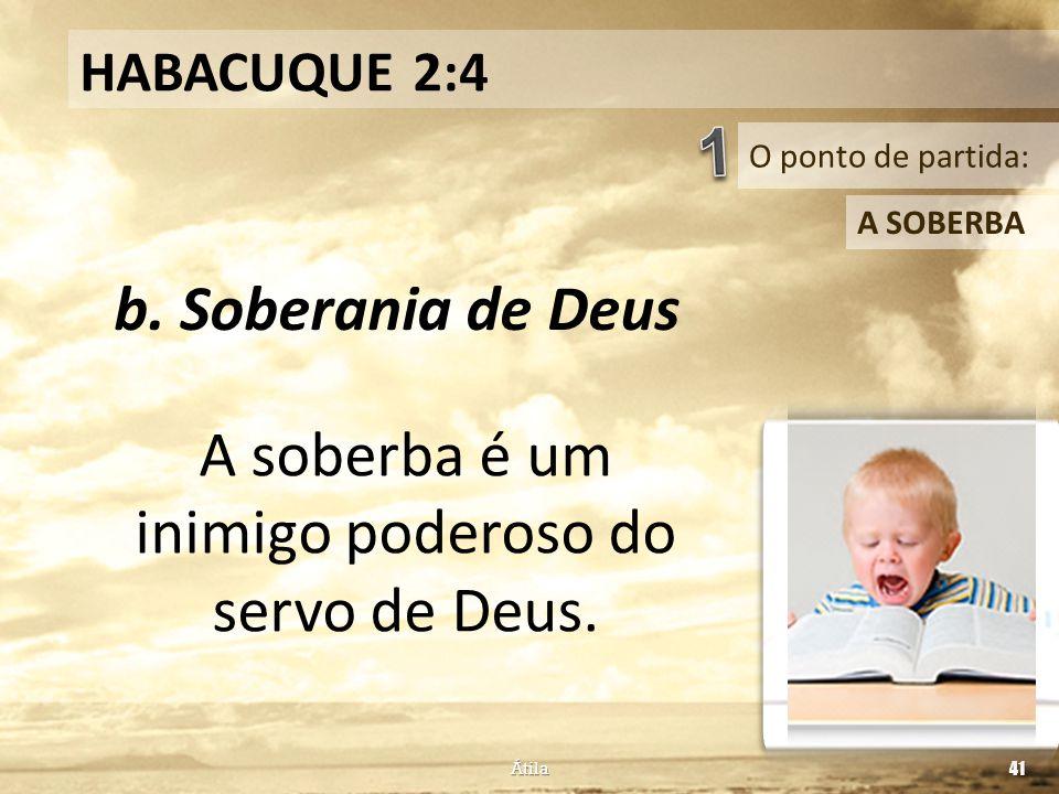 A soberba é um inimigo poderoso do servo de Deus.