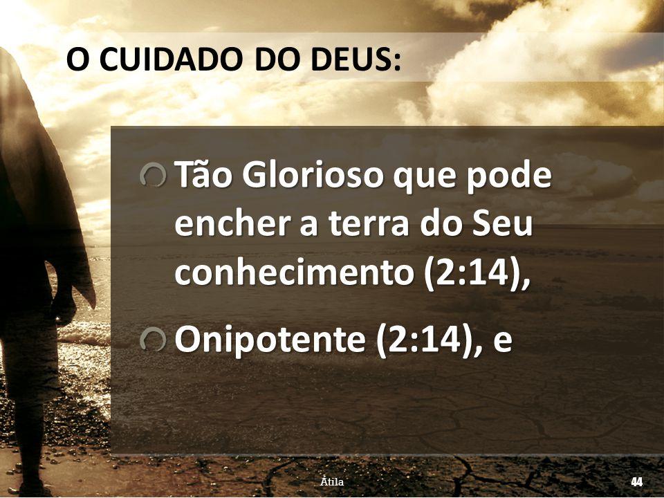 Tão Glorioso que pode encher a terra do Seu conhecimento (2:14),