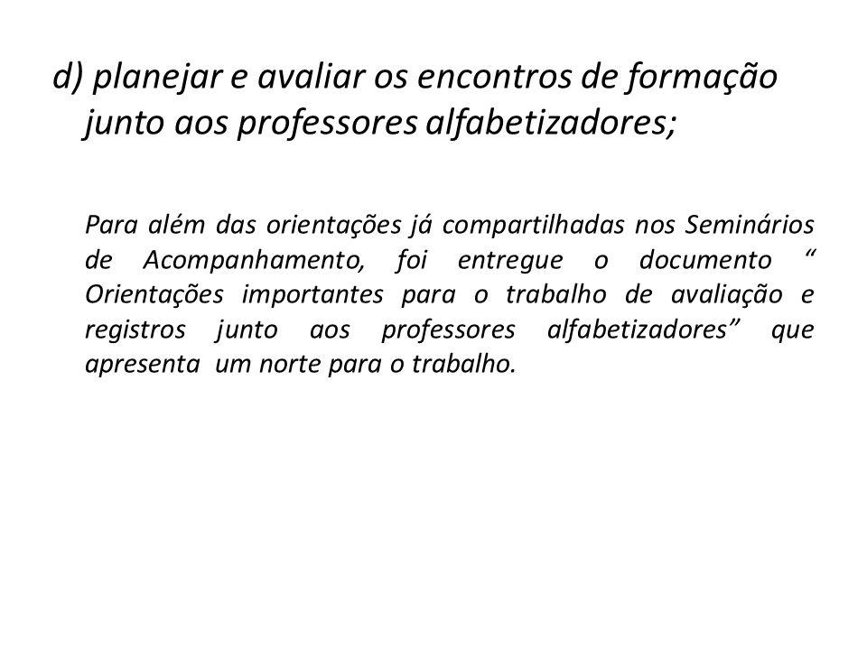 d) planejar e avaliar os encontros de formação junto aos professores alfabetizadores;