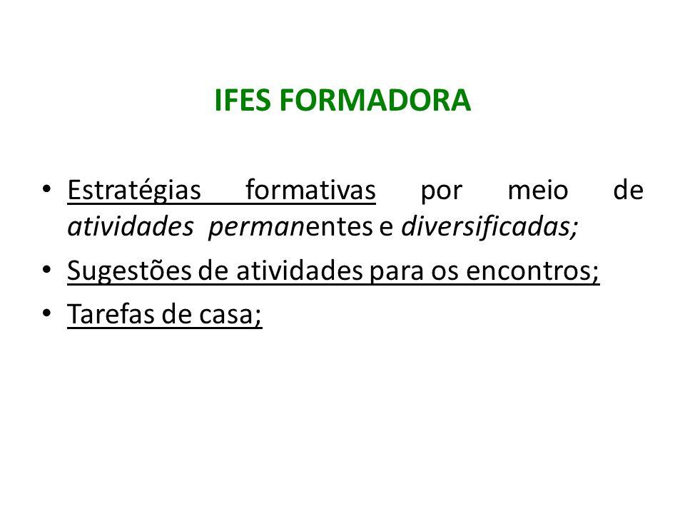 IFES FORMADORA Estratégias formativas por meio de atividades permanentes e diversificadas; Sugestões de atividades para os encontros;