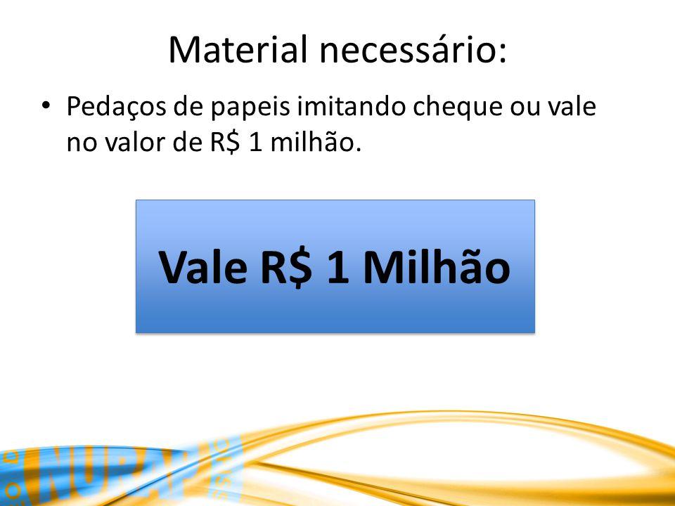 Vale R$ 1 Milhão Material necessário: