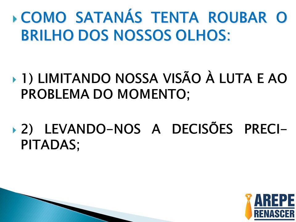 COMO SATANÁS TENTA ROUBAR O BRILHO DOS NOSSOS OLHOS: