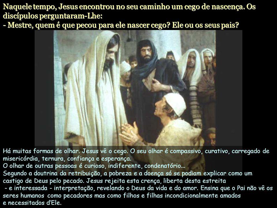 Naquele tempo, Jesus encontrou no seu caminho um cego de nascença