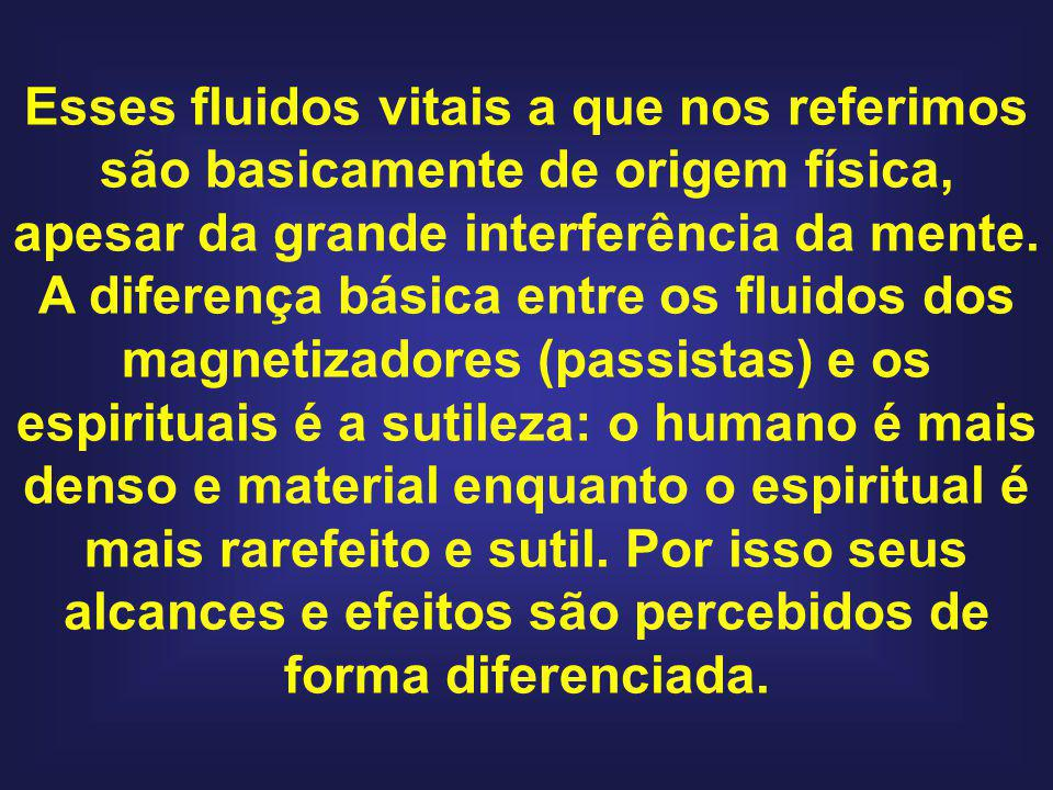 Esses fluidos vitais a que nos referimos são basicamente de origem física, apesar da grande interferência da mente.