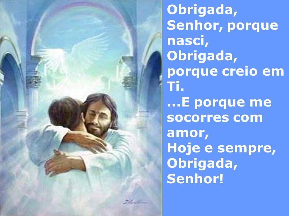 Obrigada, Senhor, porque nasci, Obrigada, porque creio em Ti