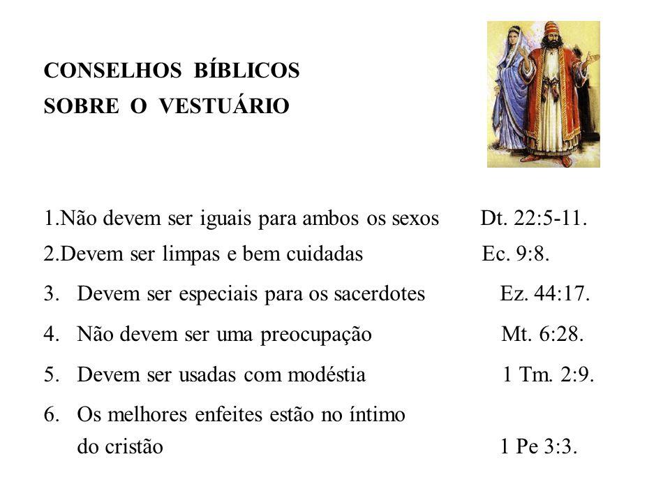 CONSELHOS BÍBLICOS SOBRE O VESTUÁRIO. Não devem ser iguais para ambos os sexos Dt. 22:5-11.