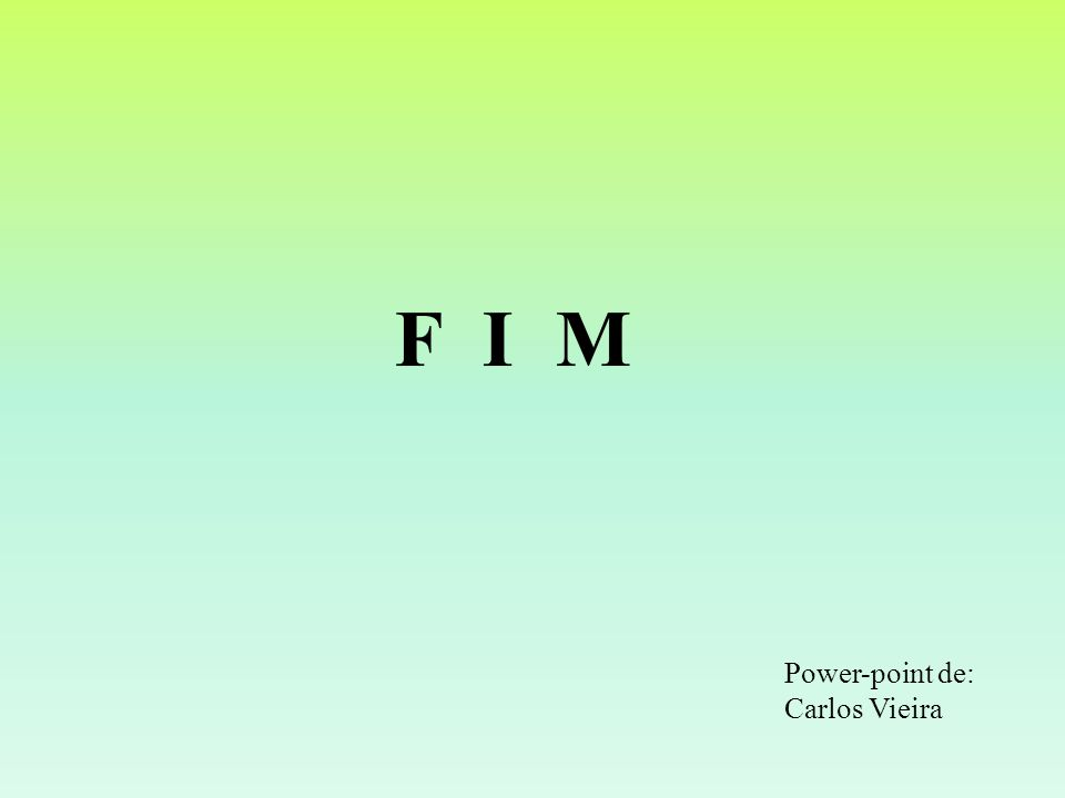 F I M Power-point de: Carlos Vieira