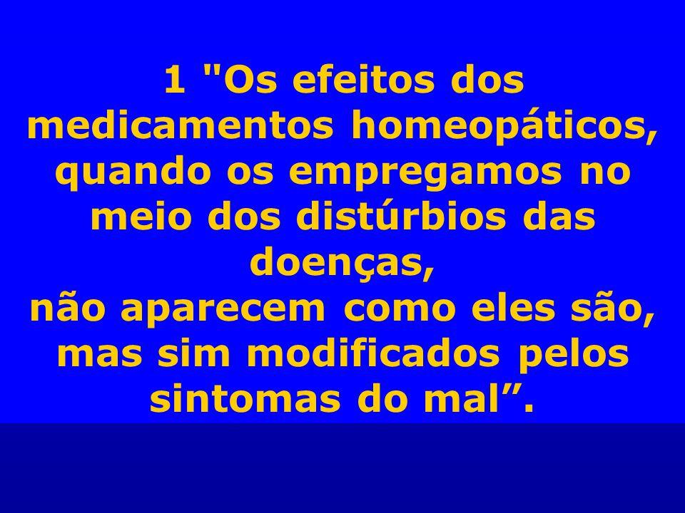 1 Os efeitos dos medicamentos homeopáticos, quando os empregamos no meio dos distúrbios das doenças,