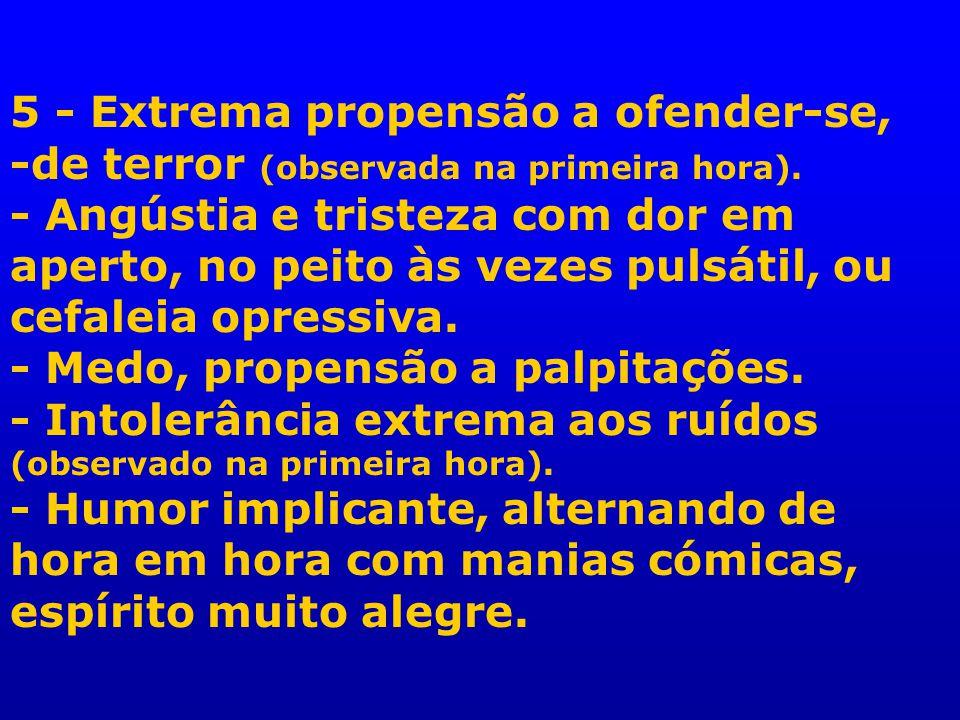 5 - Extrema propensão a ofender-se, -de terror (observada na primeira hora).