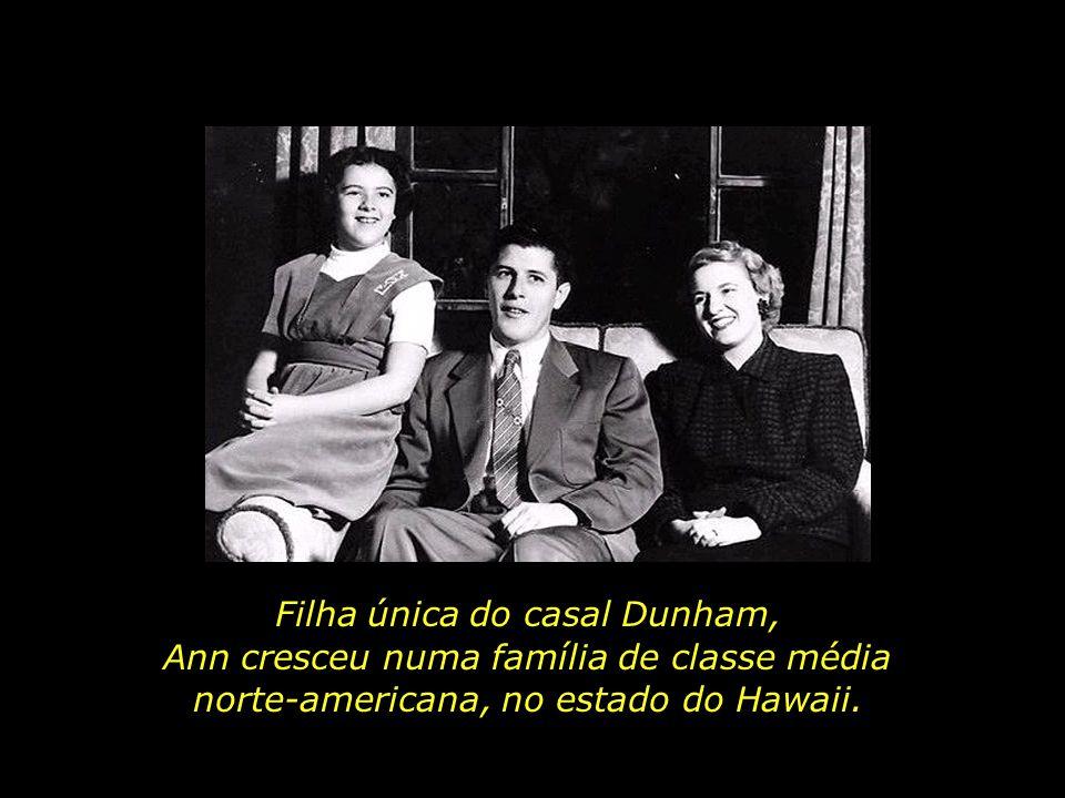 Filha única do casal Dunham, Ann cresceu numa família de classe média norte-americana, no estado do Hawaii.