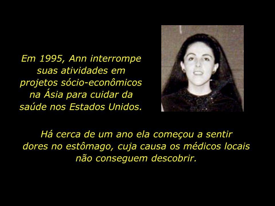 Em 1995, Ann interrompe suas atividades em projetos sócio-econômicos na Ásia para cuidar da saúde nos Estados Unidos.