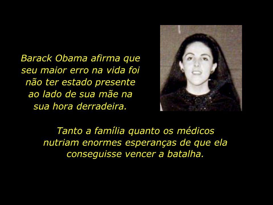 Barack Obama afirma que seu maior erro na vida foi não ter estado presente ao lado de sua mãe na sua hora derradeira.