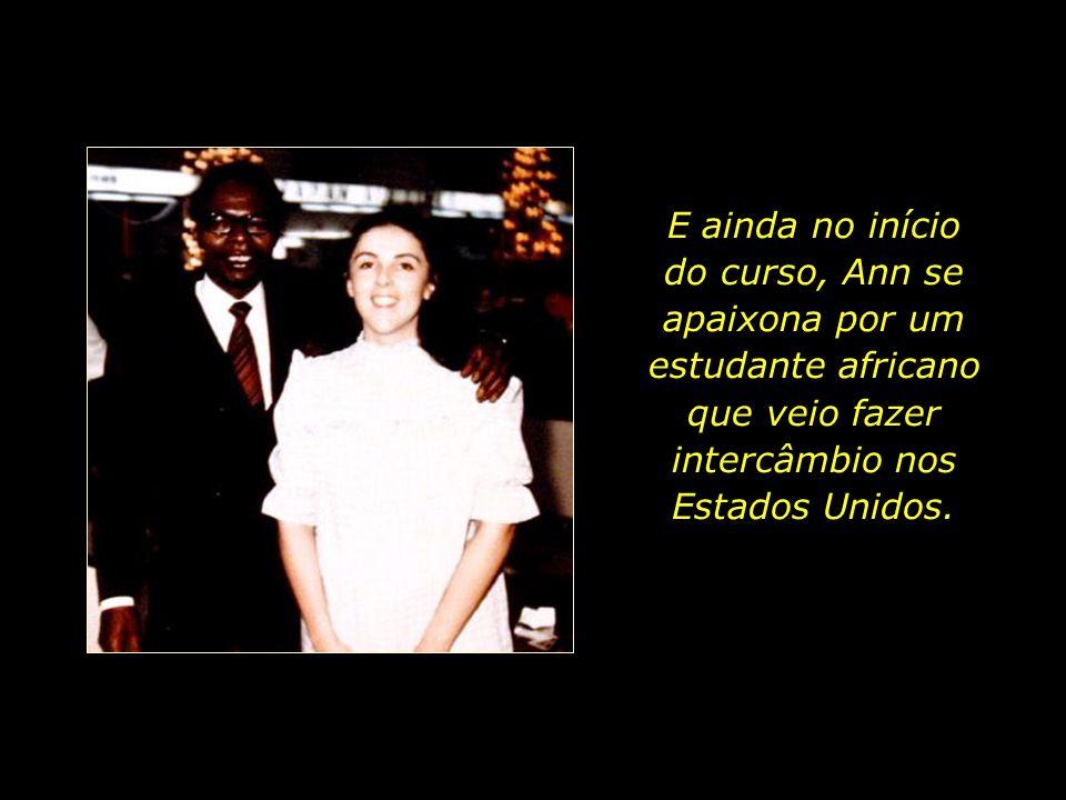 E ainda no início do curso, Ann se apaixona por um estudante africano que veio fazer intercâmbio nos Estados Unidos.