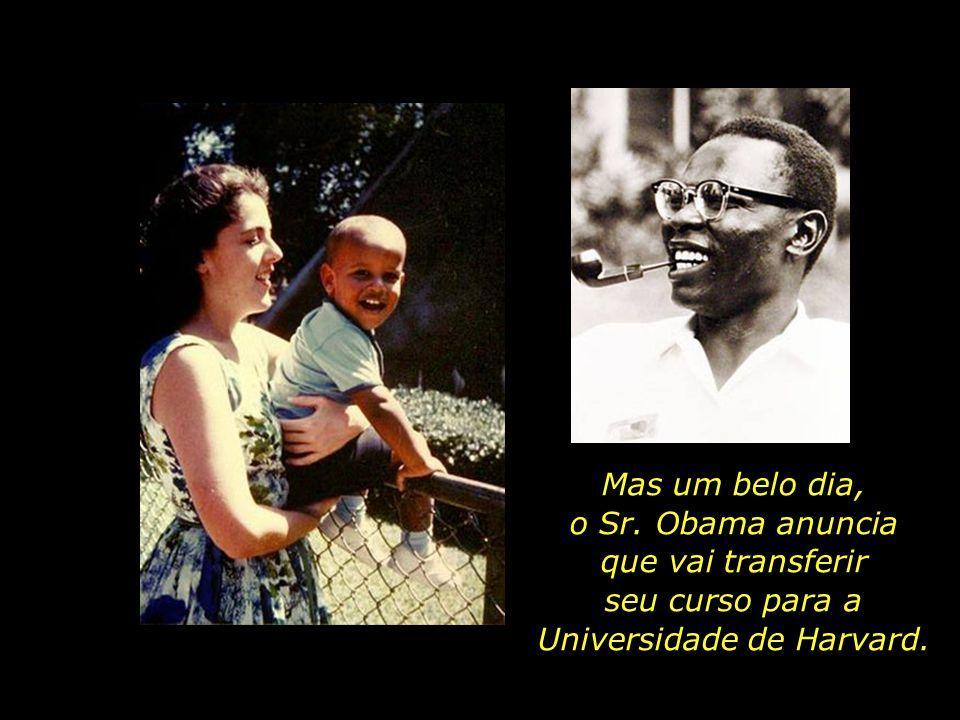 Mas um belo dia, o Sr. Obama anuncia que vai transferir seu curso para a Universidade de Harvard.