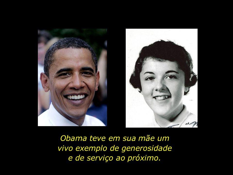 Obama teve em sua mãe um vivo exemplo de generosidade e de serviço ao próximo.