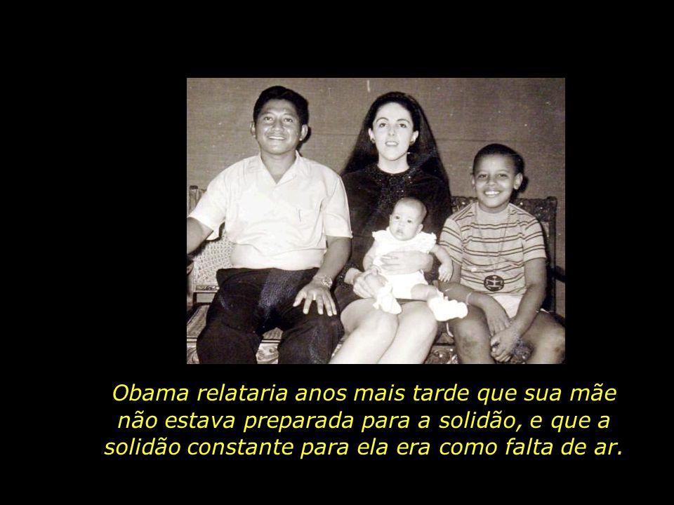 Obama relataria anos mais tarde que sua mãe não estava preparada para a solidão, e que a solidão constante para ela era como falta de ar.