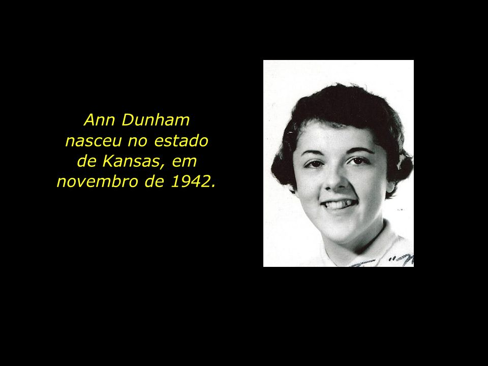 Ann Dunham nasceu no estado de Kansas, em novembro de 1942.