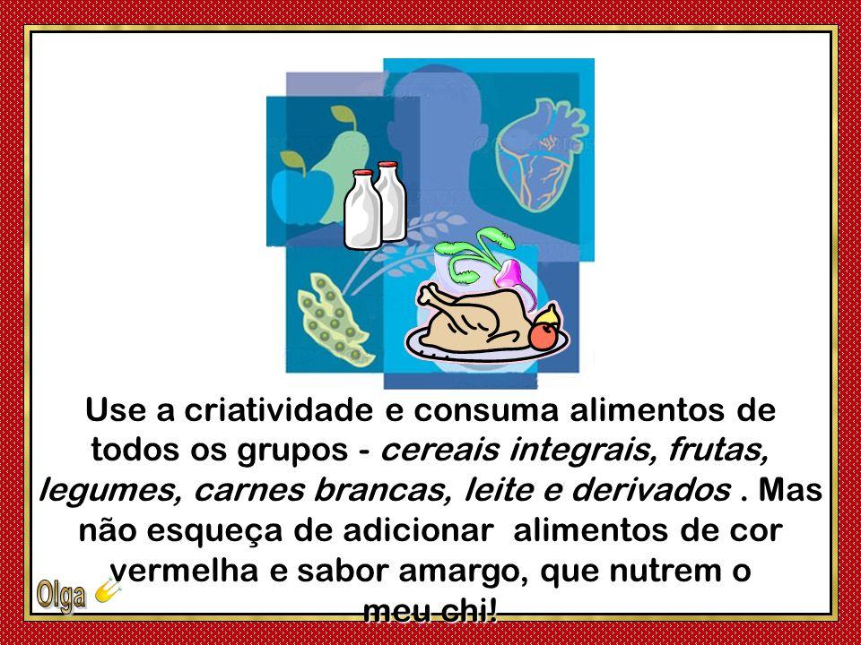 Use a criatividade e consuma alimentos de todos os grupos - cereais integrais, frutas, legumes, carnes brancas, leite e derivados .