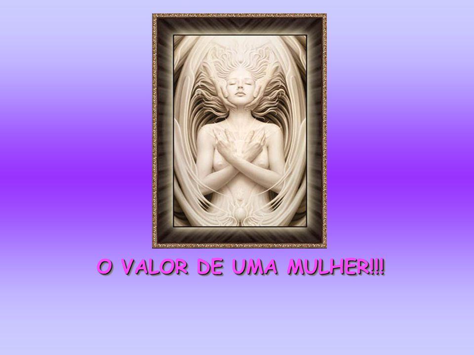 O VALOR DE UMA MULHER!!!