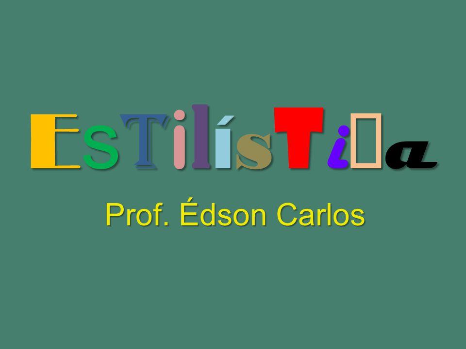 Estilística Prof. Édson Carlos