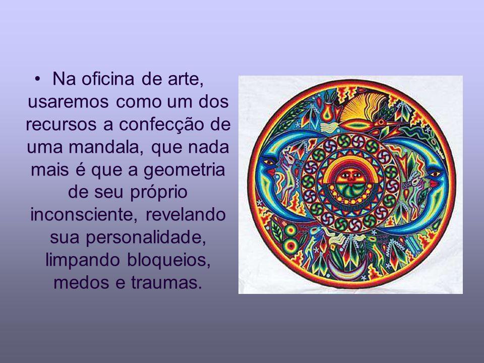 Na oficina de arte, usaremos como um dos recursos a confecção de uma mandala, que nada mais é que a geometria de seu próprio inconsciente, revelando sua personalidade, limpando bloqueios, medos e traumas.