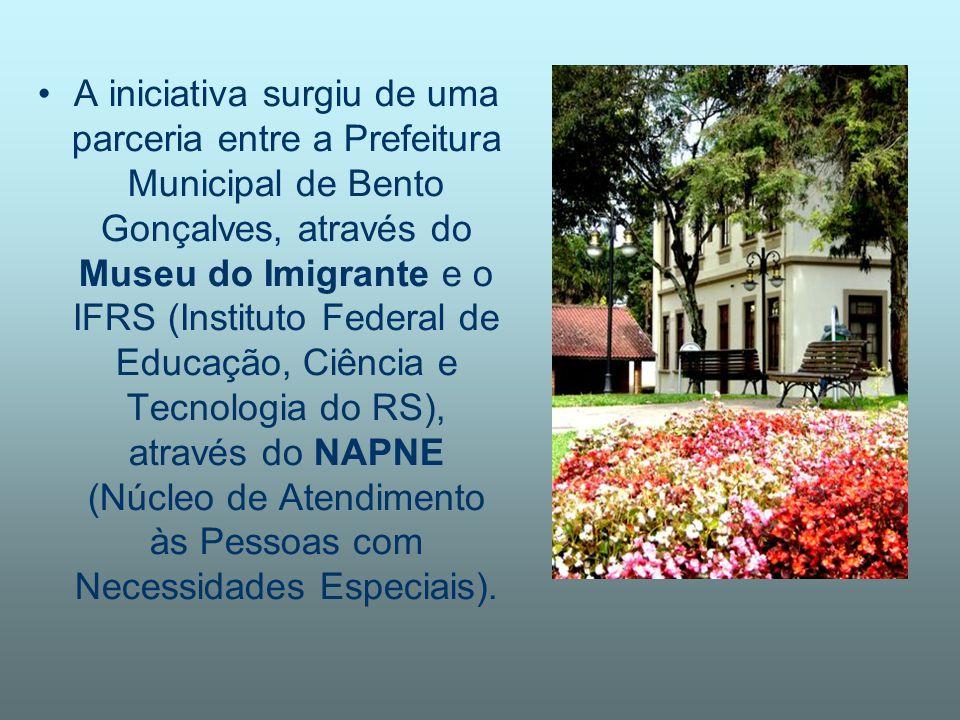 A iniciativa surgiu de uma parceria entre a Prefeitura Municipal de Bento Gonçalves, através do Museu do Imigrante e o IFRS (Instituto Federal de Educação, Ciência e Tecnologia do RS), através do NAPNE (Núcleo de Atendimento às Pessoas com Necessidades Especiais).