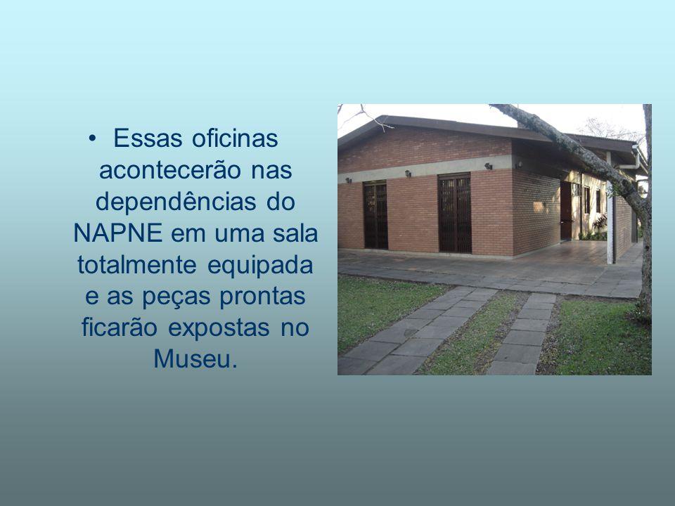 Essas oficinas acontecerão nas dependências do NAPNE em uma sala totalmente equipada e as peças prontas ficarão expostas no Museu.